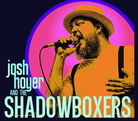 Josh Hoyer and the Shadowboxers celebrate their CD release at The Hive tonight.