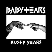 Baby Tears, Rusty Years (Rainy Road, 2012)