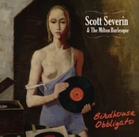 Scott Severin and the Milton Burlesque - Birdhouse Obbligato
