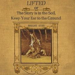 Bright Eyes, Lifted, or the Story's in the Soil... (Saddle Creek)